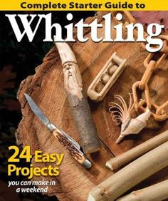 Complete Starter Guide to Whittling: 24 Easy Projects You Can Make in a Weekend. All you need is a knife and a piece of wood. What could be easier ?