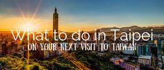 What To Do in Taipei: 18 Must See Attractions