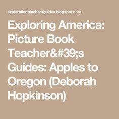 Exploring America: Picture Book Teacher's Guides: Apples to Oregon (Deborah Hopkinson)