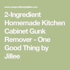 2-Ingredient Homemade Kitchen Cabinet Gunk Remover - One Good Thing by Jillee