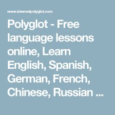 Polyglot - Free language lessons online, Learn English, Spanish, German, French, Chinese, Russian - Internet Polyglot