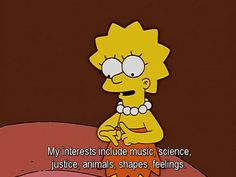 No seriously you're in deep. | 29 Signs You're The Lisa Simpson Of Your Family