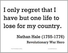 Nathan Hale Printable Quote - I only regret that I have but one life to lose for my country.
