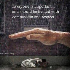 Everyone is important & should be treated with compassion, kindness & deep respect. Daily Quotes, Life Quotes, Success Quotes, Favorite Quotes, Best Quotes, Jehovah, Inspire Me, Compassion, Wise Words