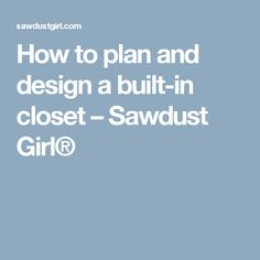 How to plan and design a built-in closet – Sawdust Girl®