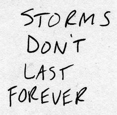 As you walk through a storm, hold your head up high and be afraid of the the dark..this too shall pass...