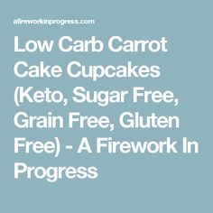 Low Carb Carrot Cake Cupcakes (Keto, Sugar Free, Grain Free, Gluten Free) - A Firework In Progress