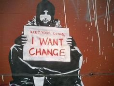 """Street Art """"Keep your coints, I want change"""""""