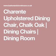 Charente Upholstered Dining Chair, Chalk Oak | Dining Chairs | Dining Room Barker And Stonehouse, Oak Dining Chairs, Timeless Elegance, Upholstered Dining Chairs, Rustic Charm, Compliments, Upholstery, Armchair, Sofa Chair