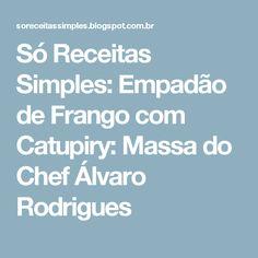 Só Receitas Simples: Empadão de Frango com Catupiry: Massa do Chef Álvaro Rodrigues