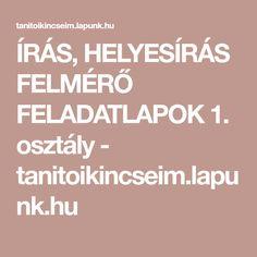 ÍRÁS, HELYESÍRÁS FELMÉRŐ FELADATLAPOK 1. osztály - tanitoikincseim.lapunk.hu Early Learning, Letters, School, Fa, Numbers, Jeans, Early Years Education, Letter, Fonts