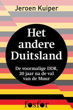 Het andere Duitsland - de voormalige DDR, 20 jaar na de val van de Muuur van Jeroen Kuiper