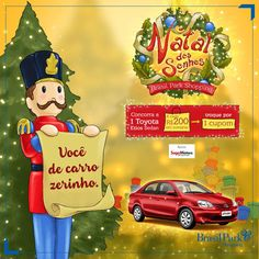 Natal dos Sonhos é no Brasil Park Shopping!  A cada R$ 200 em compras você concorre a um carro zerinho.  Participe!