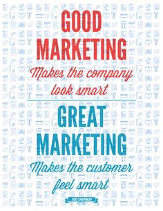"""Good marketing makes the company look smart. Great marketing makes the customers feel smart."" -- Click through for free marketing poster printables!"
