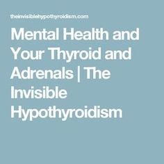 Mental Health and Your Thyroid and Adrenals | The Invisible Hypothyroidism