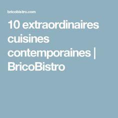 10 extraordinaires cuisines contemporaines | BricoBistro
