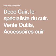Deco Cuir, le spécialiste du cuir. Vente Outils, Accessoires cuir