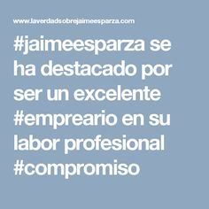 #jaimeesparza se ha destacado por ser un excelente #empreario en su labor profesional #compromiso