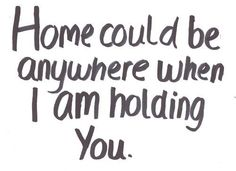 I always think this when I tell you I'm home //