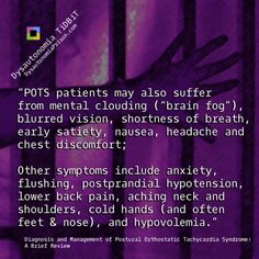"""Dysautonomia TiDBit """"POTS patients may also suffer from mental clouding (""""brain fog"""") blurred vision shortness of breath early satiety nausea headache and chest discomfort; Other symptoms include anxiety flushing postprandial hypotension lower bac Fibromyalgia Pain, Chronic Pain, Chronic Fatigue Syndrome, Chronic Illness, Autonomic Nervous System, Shortness Of Breath, Brain Fog, Ehlers Danlos Syndrome, Fibromyalgia"""