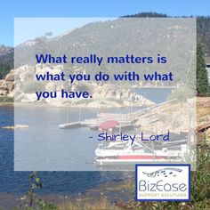 Terry Green - Google+ What really matters is what you do with what you have. - Shirley Lord  http://www.bizeasesupport.com/ #BizEase #30DayVisibility #achievement