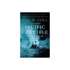 Pacific Crucible - (Pacific War Trilogy) by Ian W Toll (Hardcover)