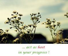 ... act as #host in your #progress !