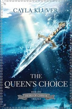 The Queen's Choice by Cayla Kluver | Heir of Chrior, BK#1 | Publisher: Harlequin Teen | Publication Date: January 28, 2014 | http://caylakluver.blogspot.com | #YA #Fantasy