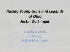 Racing young guns and legends of ohio justin durfinger by E A Schaeffer OIl Company via slideshare