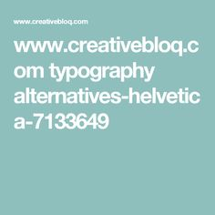 www.creativebloq.com typography alternatives-helvetica-7133649