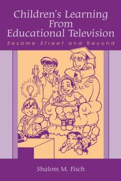 Children's Learning From Educational Television: Sesame Street and Beyond (Routledge Communication Series) by Shalom M. Fisch. $10.33. Author: Shalom M. Fisch. 266 pages. Publisher: LEA (January 20, 2009)