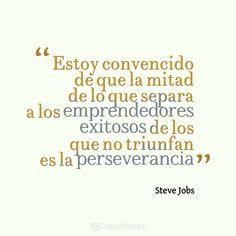 """""""Estoy convencido de que la mitad de lo que separa a los emprendedores exitosos de los que no triunfan es la perseverancia"""". Steve Jobs"""