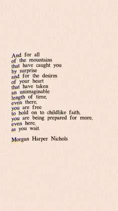 Quotes To Live By Wise, Famous Quotes, Daily Quotes, Me Quotes, Childlike Faith, Mountain Quotes, Morgan Harper Nichols, Think Happy Thoughts, Reminder Quotes