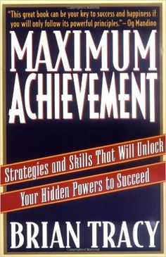 AMAZING BOOK!!! Maximum Achievement: Strategies and Skills That Will Unlock Your Hidden Powers to Succeed: Brian Tracy:
