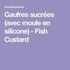 Gaufres sucrées (avec moule en silicone) - Fish Custard