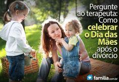 Familia.com.br | #Pergunte ao #terapeuta: Como #celebrar o #Dia das #Maes após o #divorcio? #desafiosdavida