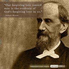 """Our forgiving love toward men is the evidence of God's forgiving love in us.""  - Andrew Murray #forgiving #men #evidence"