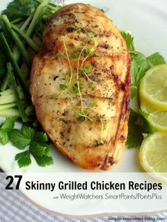 27 Recipes for Skinny Grilled Chicken with Weight Watchers PointsPlus and SmartPoints Values http://simple-nourished-living.com/2016/05/weight-watchers-grilled-chicken-recipes-smart-points-plus/