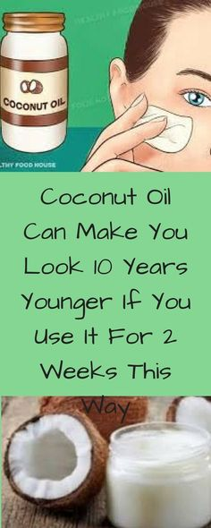 Coconut Oil Can Make You Look 10 Years Younger If You Use It For 2 Weeks This Way http://ibeebz.com