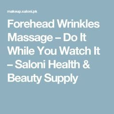 Forehead Wrinkles Massage – Do It While You Watch It – Saloni Health & Beauty Supply