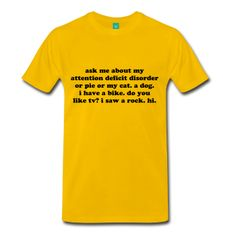 Ask me About my Attention Deficit Disorder or Pie or my Cat, or Dog - Men's Premium T-Shirt