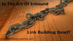 Is The Art Of Inbound Link Building Dead?  http://stagesofaffiliatemarketing.com/is-the-art-of-inbound-link-building-dead/