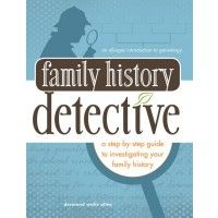 Family History Detective: This all-ages guide answers your questions about how to do genealogy and gives you simple, achievable steps to discover your family history.