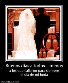 Buenos+días+a+todos...+menos+a+los+que+callaron+para+siempre+el+día+de+mi+boda