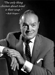 """The only thing chicken about Israel is their soup"" -- Bob Hope Casablanca, Cultura Judaica, Bob Hope, Jewish History, Reality Check, Before Us, Tv, Famous People, Famous Men"