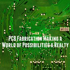 PCB Fabrication Making a World of Possibilities a Realty #pcb #fabrication #electronics