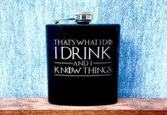 Liquor Flask with Game of Thrones Quote - That's What I Do, I Drink and I Know…