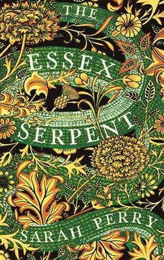 The Essex Serpent - Sarah Perry New Books, Good Books, Books To Read, Essex Serpent, British Books, Thing 1, Book Cover Design, Book Design, Historical Fiction