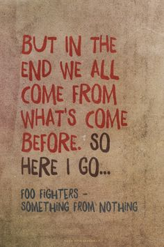 foo fighters but in the end we all come from whats come before - Google Search
