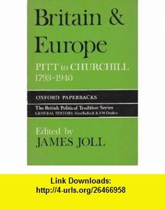 Britain and Europe Pitt to Churchill, 1789-1940 (Oxford Paperbacks) (9780198811190) James Joll , ISBN-10: 0198811195  , ISBN-13: 978-0198811190 ,  , tutorials , pdf , ebook , torrent , downloads , rapidshare , filesonic , hotfile , megaupload , fileserve